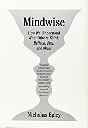 Mindwise: Why We Misunderstand What Others Think, Believe, Feel, and Want by Nicholas Epley (2014-02-11)