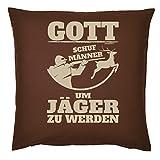 Tini - Shirts Jäger/Jägerinnen Deko-Kissen - Sprüche Geschenk-Kissenbezug Jagdsport : Gott Schuf Männer Um Jäger zu Werden - Deko Jagen - Kissen Ohne Füllung - Farbe: Braun