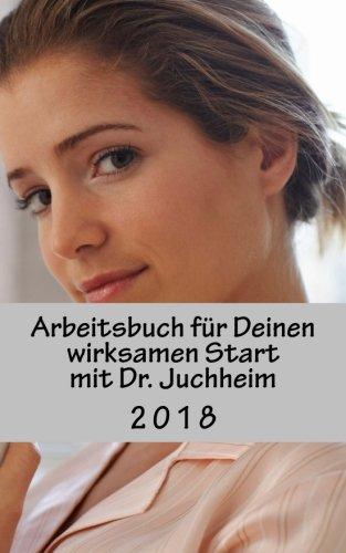 Arbeitsbuch für Deinen wirksamen Start mit Dr. Juchheim: 40 Arbeitsansätze für dein MLM Business in 2018 (Erfolgreich mit Dr. Juchheim, Band 2)