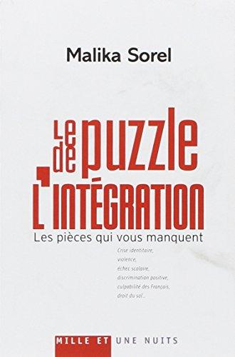 Le puzzle de l'intégration : Les pièces qui vous manquent : crise identitaire, violence, échec scolaire, discrimination positive, culpabilité des Français, droit du sol...