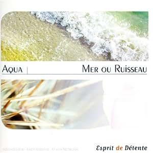 Esprit De Détente : Aqua : Mer Ou Ruisseau