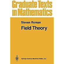 Field Theory (Graduate Texts in Mathematics, Band 158)