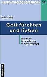 Gott fürchten und lieben. Studien zur Gotteserfahrung im Alten Testament (Biblisch-Theologische Studien, Band 59)