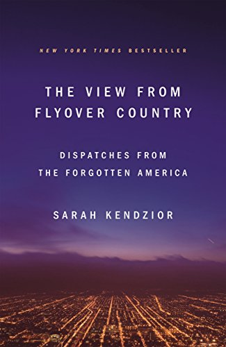 The View from Flyover Country: Dispatches from the Forgotten America por Sarah Kendzior
