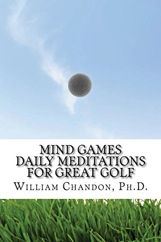 Mind Games: Daily Meditations For Great Golf por William Chandon, Ph.D.