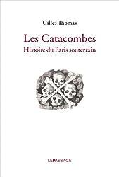 Les catacombes : Histoire du Paris souterrain