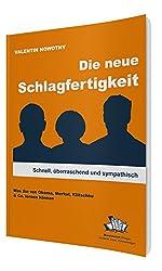 Die neue Schlagfertigkeit: Schnell, überraschend und sympathisch. Was Sie von Obama, Merkel, Klitschko & Co. lernen können