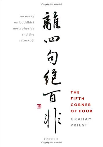 The Fifth Corner of Four: An Essay on Buddhist Metaphysics and the Catuskoti por Graham Priest