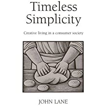(Timeless Simplicity: Creating Living in a Consumer Society) By John Lane (Author) Paperback on (Mar , 2002)