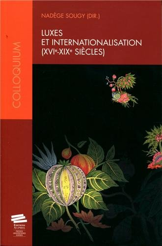 Luxes et Internationalisation (Xvie -Xixe Siecles)