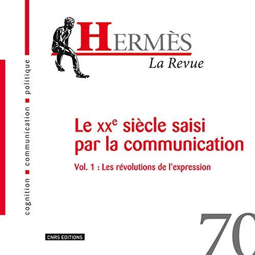 Hermès 70 - Le XXe siècle de la communication Vol.1 : Les révolutions de l'expression par Dominique Wolton