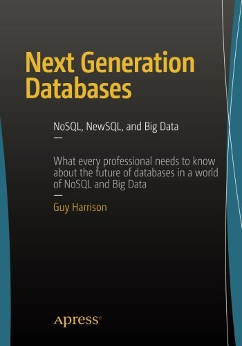 Next Generation Databases: NoSQLand Big Data by Guy Harrison (2015-12-14)