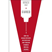 Cured: How the Berlin Patients Defeated HIV and Forever Changed Medical Science