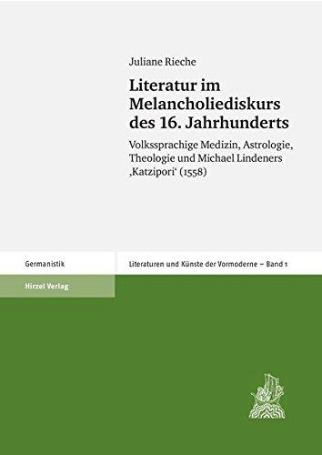 """Literatur im Melancholiediskurs des 16. Jahrhunderts: Volkssprachige Medizin, Astrologie, Theologie und Michael Lindeners """"Katzipori"""" (1558)"""