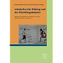 Interkulturelle Bildung und die Flüchtlingsdebatte: Potenziale und Beispiele der Integration in Schule, öffentlichem Raum und Literatur