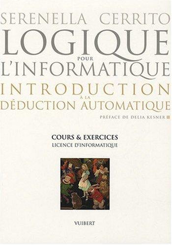 Logique pour l'informatique : introduction à la déduction automatique : Cours et exercices, Licence d'informatique par Serenella Cerrito