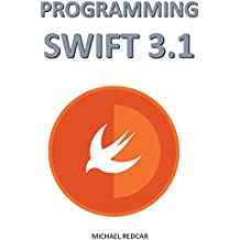 PROGRAMMING SWIFT 3.1: Develop Anything You want with Ultimate Swift version! (English Edition)