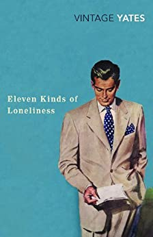 Eleven Kinds of Loneliness (Vintage Classics) by [Yates, Richard]