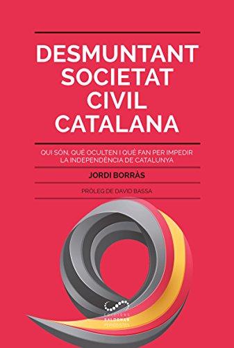 Desmuntant Societat Civil Catalana: Qui són, què oculten i què fan per impedir la independència de Catalunya (Periodistes)