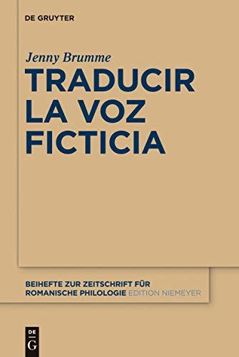 Traducir la voz ficticia (Beihefte zur Zeitschrift für romanische Philologie nº 367) por Jenny Brumme