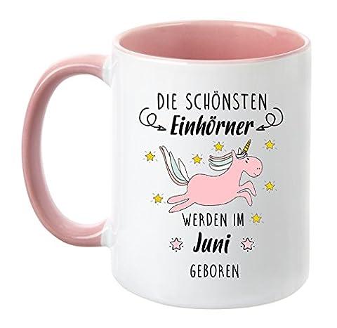 TassenTicker® - ''Die schönsten Einhörner werden im Juni geboren'' - Geburtstag-Tasse - hochwertige Qualität - Freundin - Schwester - Mama (Einhorn