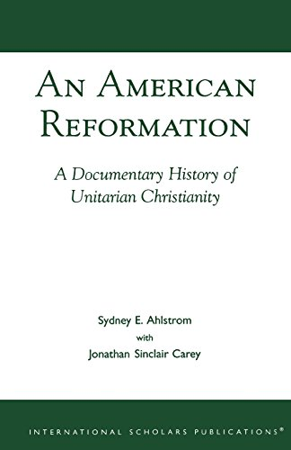 An American Reformation: A Documentary History of Unitarian Christianity