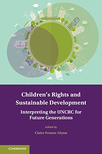 Children's Rights and Sustainable Development: Interpreting the UNCRC for Future Generations (Treaty Implementation for Sustainable Development)