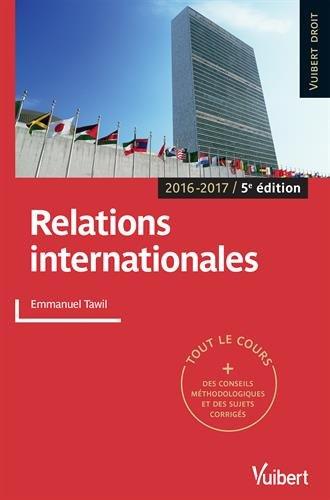 Relations internationales - Tout le cours, des conseils méthodologiques et des sujets corrigés - 2016-2017 par Tawil Emmanuel
