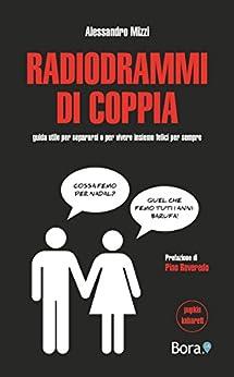 Radiodrammi di coppia: guida utile per separarsi o per vivere insieme felici per sempre di [Mizzi, Alessandro]