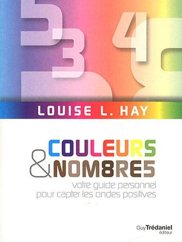 Couleurs et nombres : Votre guide personnel pour capter les ondes positives par Louise-L Hay