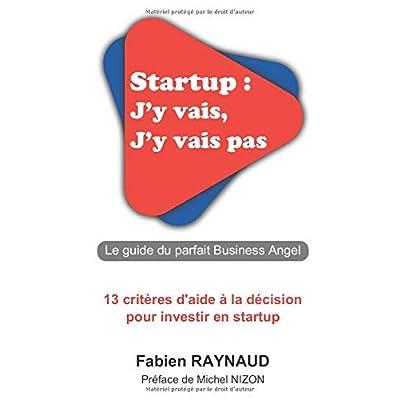 Startup : J'y vais, J'y vais pas: Le guide du parfait Business Angel