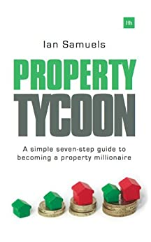 Property Tycoon: A simple seven-step guide to becoming a property millionaire by [Ian, Samuels]