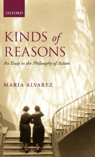 Kinds of Reasons: An Essay in the Philosophy of Action by Maria Alvarez (2010-05-13)