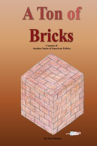 A Ton of Bricks: Another Satire of American Politics by Paul Olofson (2013-03-19)