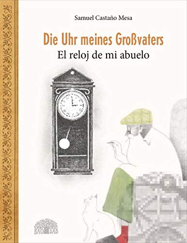 Die Uhr meines Großvaters - El reloj de mi abuelo: Ein Bilderbuch aus Kolumbien - Un álbum ilustrado de Colombia