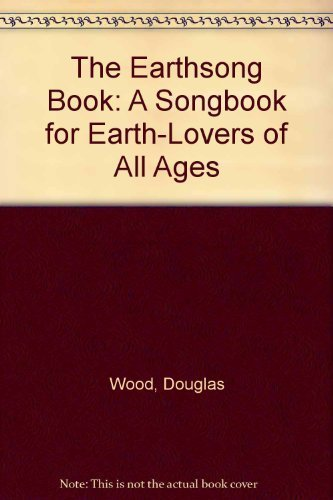 the-earthsong-book-a-songbook-for-earth-lovers-of-all-ages-by-douglas-wood-1985-12-01