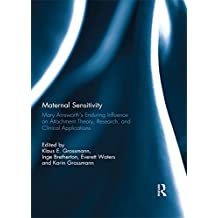 Maternal Sensitivity: Mary Ainsworth's Enduring Influence on Attachment Theory, Research, and Clinical Applications
