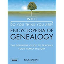 Who Do You Think You Are? Encyclopedia of Genealogy: The definitive reference guide to tracing your family history