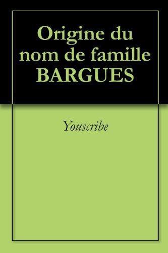 Origine du nom de famille BARGUES (Oeuvres courtes) par Youscribe