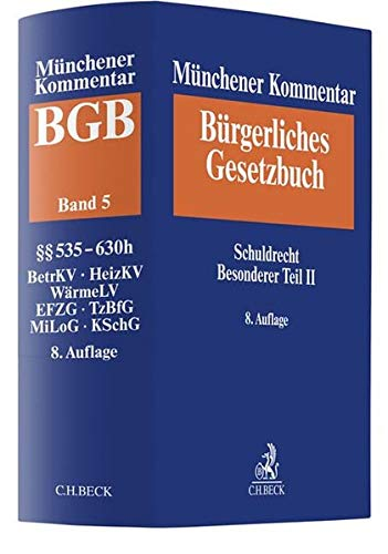 Münchener Kommentar zum Bürgerlichen Gesetzbuch  Bd. 5: Schuldrecht - Besonderer Teil II §§ 535-630h, BetrKV, HeizkostenV, WärmeLV, WBVG, EFZG, TzBfG, KSchG, MiLoG
