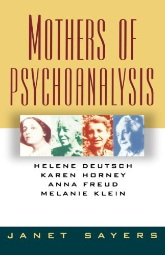 Mothers of Psychoanalysis: Helene Deutsch, Karen Horney, Anna Freud, Melanie Klein by Janet Sayers (1993-03-17)