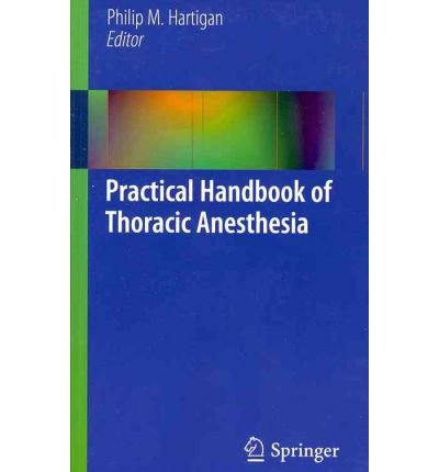 [(Practical Handbook of Thoracic Anesthesia)] [Author: Philip M. Hartigan] published on (January, 2012)