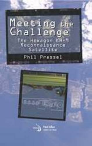 Meeting the Challenge: The Hexagon Kh-9 Reconnaissance Satellite (Library of Flight) (Space Flight Challenge)