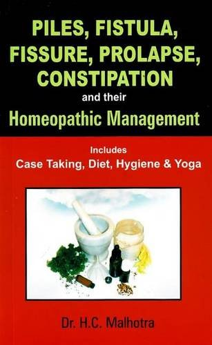 Piles, Fistula, Fissure, Prolapse, Constipation & their Homeopathic Management: Includes Case Taking, Diet, Hygiene & Yoga: 1