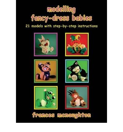 (Modelling Fancy-Dress Babies: 21 Models with Step-by-step Instructions) By Frances McNaughton (Author) Paperback on (Apr , ()