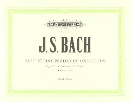 8 kleine Präludien und Fugen BWV 553-560: für Orgel  / früher Johann Sebastian Bach zu geschrieben