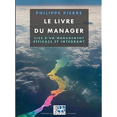 Le livre du manager: Clés d'un management efficace et intégrant