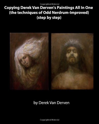 Copying Derek Van Derven's Paintings All In One  (the techniques of Odd Nerdrum-Improved) (step by step)