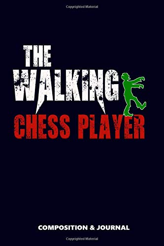 The Walking Chess Player: Composition Notebook, Funny Scary Zombie Birthday Journal for Chess Game Players to write on