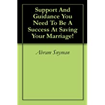Support And Guidance You Need To Be A Success At Saving Your Marriage! (English Edition)